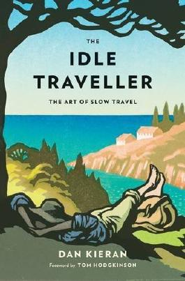 The Idle Traveller by Dan Kieran (2013) Paperback