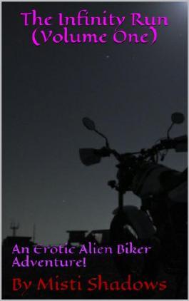The Infinity Run (Volume One): An Erotic Alien Biker Adventure!
