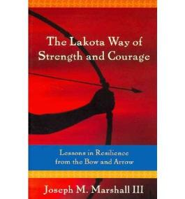 The Lakota Way of Strength and Courage: Lessons in Resilience from the Bow and Arrow Marshall, Joseph M, III ( Author ) Jan-28-2012 Hardcover