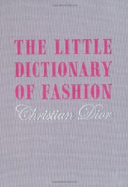 The Little Dictionary of Fashion: A Guide to Dress Sense for Every Woman by Christian Dior (2008) Hardcover