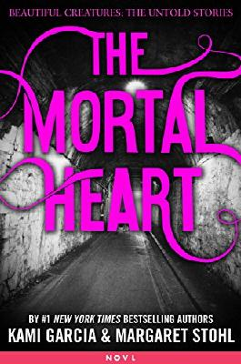 The Mortal Heart (Beautiful Creatures: The Untold Stories Book 1)