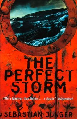 The Perfect Storm: A True Story of Men Against the Sea: A True Story of Man Against the Sea