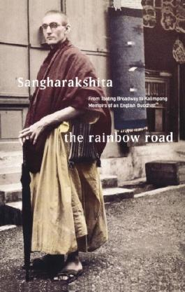 The Rainbow Road: From Tooting Broadway to Kalimpong Memoirs of an English Buddhist: From Tooting Broadway to Kalimpong - Memoirs of an English Buddhist