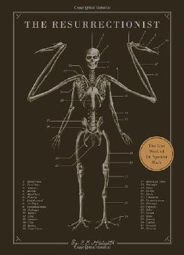 The Resurrectionist: The Lost Work and Writings of Dr. Spencer Black by E. B. Hudspeth (2013) Hardcover