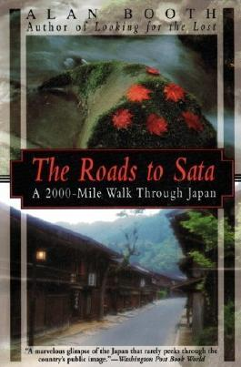 The Roads to Sata: A 2000-Mile Walk Through Japan by Booth, Alan (1997)