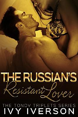 The Russian's Resistant Lover (The Tonov Triplets Series Book 1)