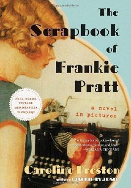 The Scrapbook of Frankie Pratt: A Novel in Pictures by Caroline Preston [20 November 2011]