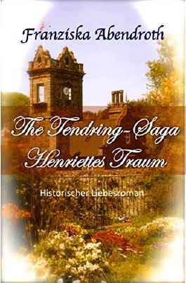 The Tendring-Saga: Henriettes Traum