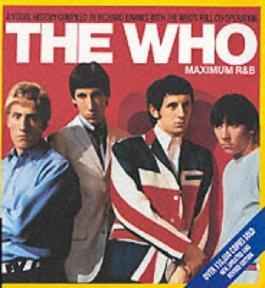 The Who: Maximum R & B: A Visual History