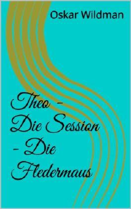 Theo - Die Session - Die Fledermaus (Eine Reihe von Spankinggeschichten 5)