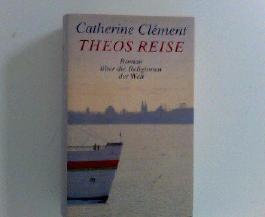 Theos Reise : Roman über die Religionen der Welt. Aus dem Franz. von Uli Aumüller und Tobias Scheffel