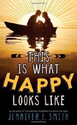 This Is What Happy Looks Like by E. Smith, Jennifer (2013)