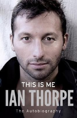 This is Me: The Autobiography by Ian Thorpe (2012)