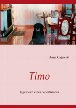 Timo: Tagesbuch eines Laborhundes