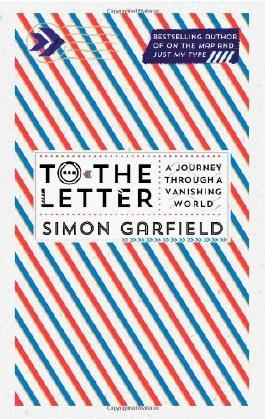 To the Letter: A Journey Through a Vanishing World by Simon Garfield (2013) Hardcover