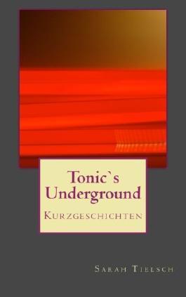 Tonic`s Underground: Kurzgeschichten