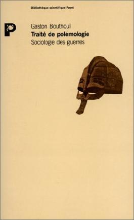 Traité de polémologie : Sociologie des guerres