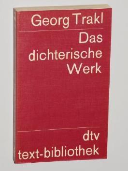 Trakl, Georg: Das dichterische Werk. München, Deutscher Taschenbuch-Verlag, 1972. 8°. 332 (1) S. kart. (ISBN 3-423-06001-8)