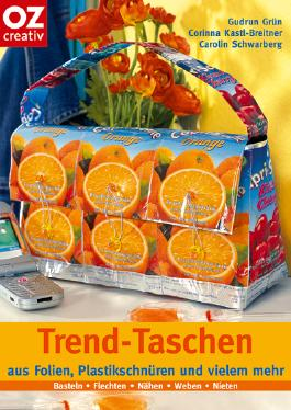Trend-Taschen: Aus Folien, Plastikschnüren und vielem mehr.  Basteln - Flechten - Nähen - Weben - Nieten