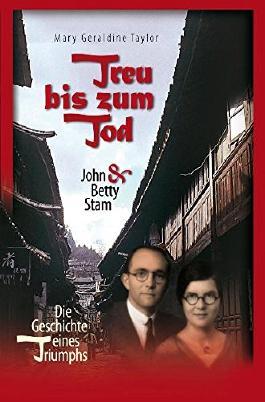 Treu bis zum Tod: John & Betty Stam - Die Geschichte eines Triumphs