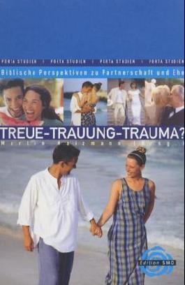 Treue - Trauung - Trauma?: Biblische Perspektiven zu Partnerschaft und Ehe