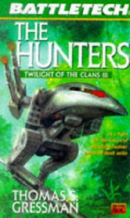 Twilight of the Clans: The Hunters v. 3 (Battletech)