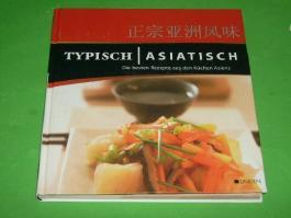 Typisch Asiatisch : [die besten Rezepte aus den Küchen Asiens]. [Rezeptfotos: Manuel Keller ; Peter Rees]