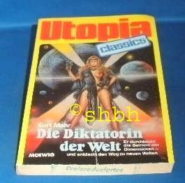 UTOPIA CLASSIS - Taschenbuch, Bd. 48, DIE DIKTATORIN DER WELT, er durchbrichtd die Barriere der Dimensionen ... (Science Fiction)