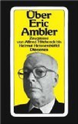 Über Eric Ambler : Zeugnisse von Alfred Hitchcock bis Helmut Heissenbüttel. Diogenes-Taschenbuch 20607 ; 3257206070