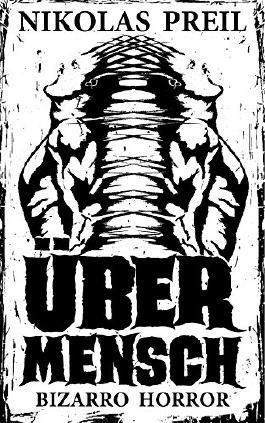 Übermensch: Bizarro Horror (Monster, Mörder, Mutationen 5)