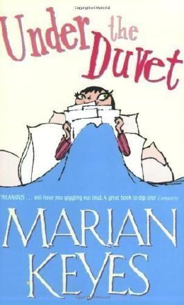 Under The Duvet: Notes on High Heels, Movie deals, Wagon Wheels, Shoes, Reviews, Having the Blues, Builders, Babies, Families and other Calamities by Keyes, Marian ( 2002 )