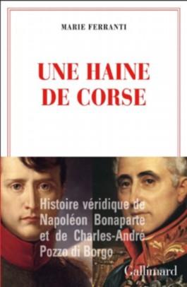 Une haine de Corse: Histoire véridique de Napoléon Bonaparte et de Charles-André Pozzo di Borgo