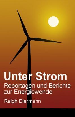 Unter Strom - Reportagen und Berichte zur Energiewende