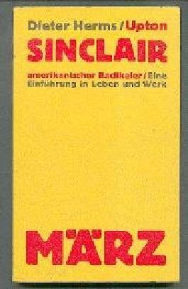 Upton Sinclair, amerikanischer Radikaler. Eine Einführung in Leben u. Werk zu Upton Sinclair. Werke in Einzelausgaben.