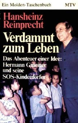 Verdammt zum Leben - das Abenteuer einer Idee: Hermann Gmeiner und seine SOS-Kinderdörfer (Biographie - mit Schwarzweiß-Aufnahmen illustriert)