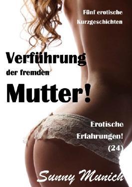 Verführung der fremden Mutter! Erotische Erfahrungen (24) - Fünf Kurzgeschichten