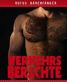 Verkehrsberichte - Die komplette Sammlung: 10 homoerotische Kurzgeschichten