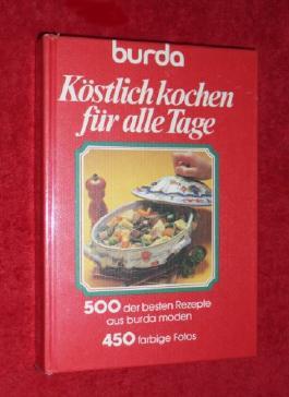 Verlagsredaktion : Burda - Köstlich kochen für alle Tage - 500 ausgewählte burda-moden-Rezepte mit farbigen Abbildungen