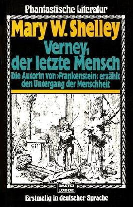 "Verney, der letzte Mensch : d. Autorin von ""Frankenstein"" erzählt d. Untergang d. Menschheit. Bastei Bd. 72021 : Phantast. Literatur, = The last man : 3404720210 Mary W. Shelley."