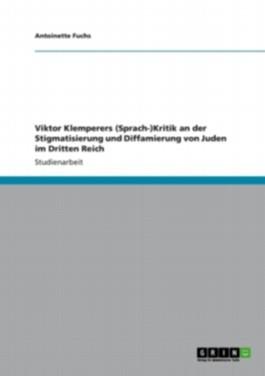 Viktor Klemperers (Sprach-)Kritik an der Stigmatisierung und Diffamierung von Juden im Dritten Reich