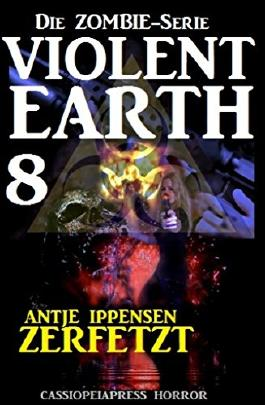 Violent Earth 8: Zerfetzt (Die Zombie-Serie): Cassiopeiapress Spannung (Zombie-Serie VIOLENT EARTH)