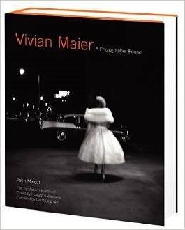Vivian Maier - Das Meisterwerk der unbekannten Photographin 1926 - 2009