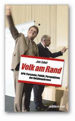 Volk am Rand. NPD: Personen, Politik und Perspektiven der Antidemokraten