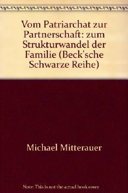 Vom Patriarchat zur Partnerschaft. Zum Strukturwandel der Familie