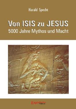 Von ISIS zu JESUS: 5000 Jahre Mythos und Macht