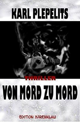 Von Mord zu Mord: Thriller: Cassiopeiapress Spannung/ Edition Bärenklau
