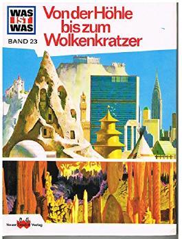 Von der Höhle bis zum Wolkenkratzer Was ist was Band 23