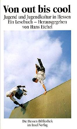 Von out bis cool: Jugend und Jugendkultur in Hessen. Ein Lesebuch mit 24 Abbildungen