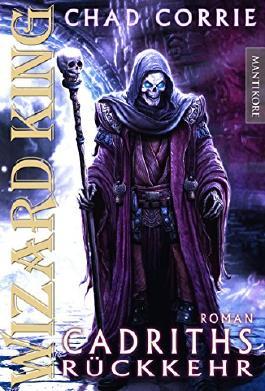 WIZARD KING - Cadriths Rückkehr: Erster Band der Wizard King Trilogie