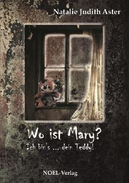 WO IST MARY ?: Ich bins, Dein Teddy ...